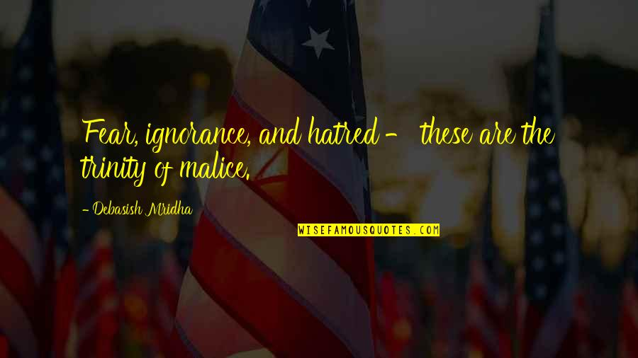 Fear Of The Truth Quotes By Debasish Mridha: Fear, ignorance, and hatred - these are the