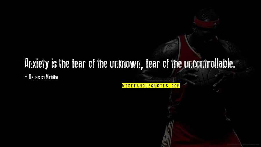 Fear Of The Truth Quotes By Debasish Mridha: Anxiety is the fear of the unknown, fear