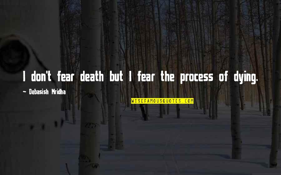 Fear Of The Truth Quotes By Debasish Mridha: I don't fear death but I fear the
