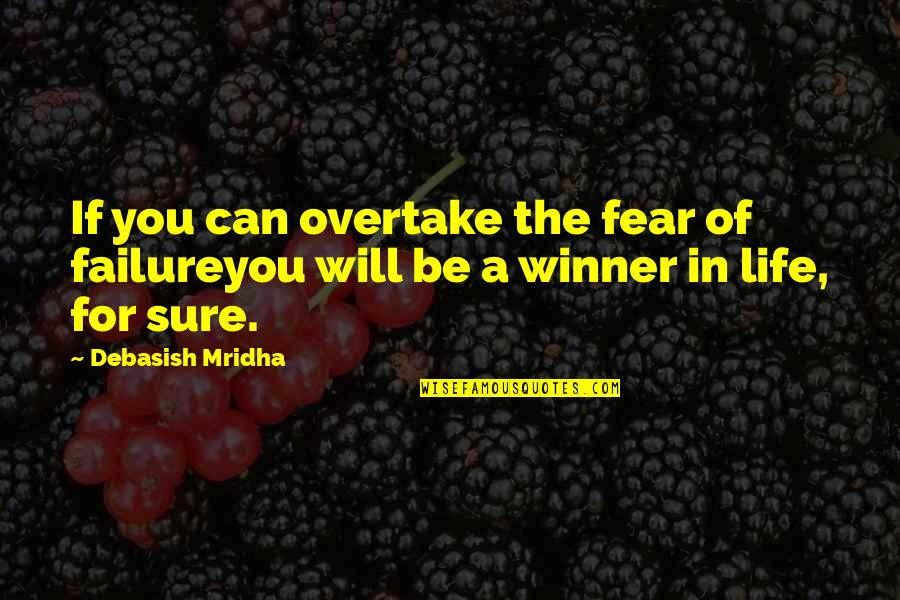Fear Of The Truth Quotes By Debasish Mridha: If you can overtake the fear of failureyou