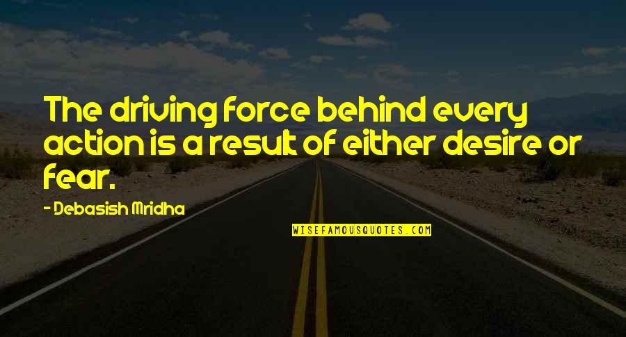 Fear Of The Truth Quotes By Debasish Mridha: The driving force behind every action is a