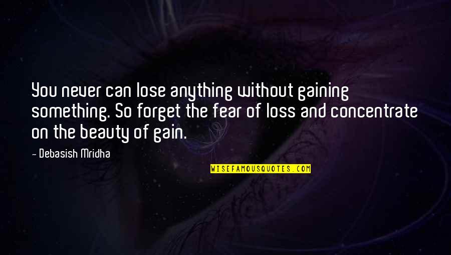 Fear Of The Truth Quotes By Debasish Mridha: You never can lose anything without gaining something.