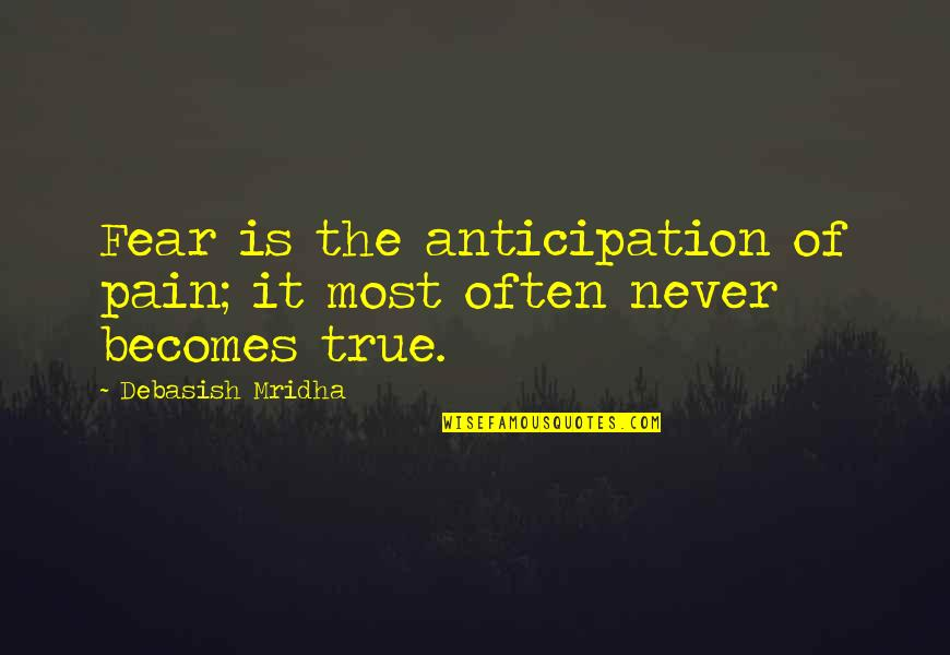 Fear Of The Truth Quotes By Debasish Mridha: Fear is the anticipation of pain; it most