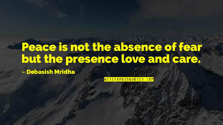 Fear Of The Truth Quotes By Debasish Mridha: Peace is not the absence of fear but