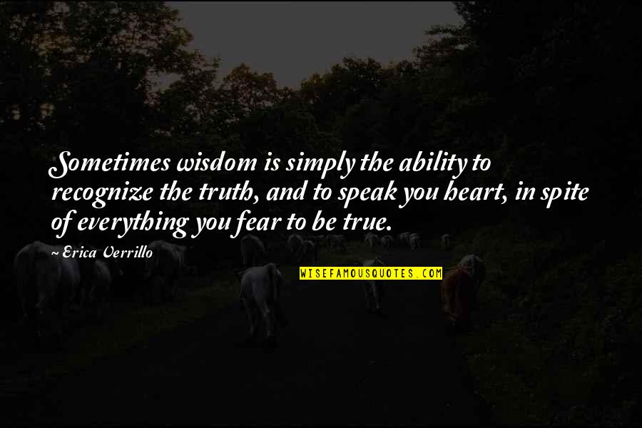 Fear Of The Truth Quotes By Erica Verrillo: Sometimes wisdom is simply the ability to recognize
