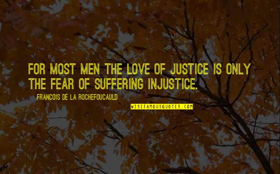 Fear Of The Truth Quotes By Francois De La Rochefoucauld: For most men the love of justice is