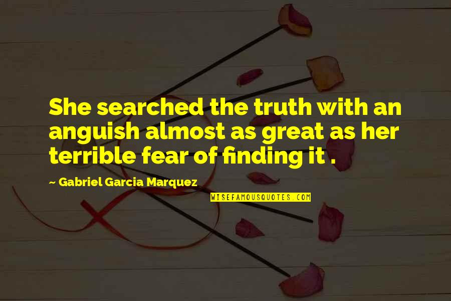 Fear Of The Truth Quotes By Gabriel Garcia Marquez: She searched the truth with an anguish almost
