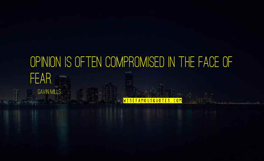 Fear Of The Truth Quotes By Gavin Mills: Opinion is often compromised in the face of