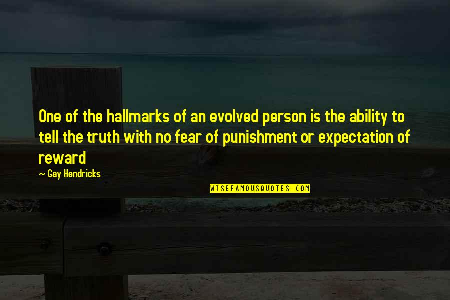 Fear Of The Truth Quotes By Gay Hendricks: One of the hallmarks of an evolved person