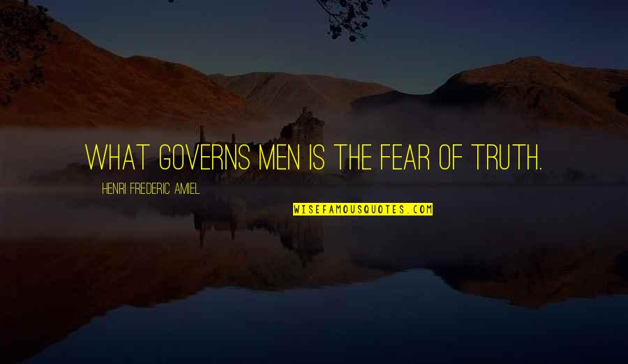 Fear Of The Truth Quotes By Henri Frederic Amiel: What governs men is the fear of truth.