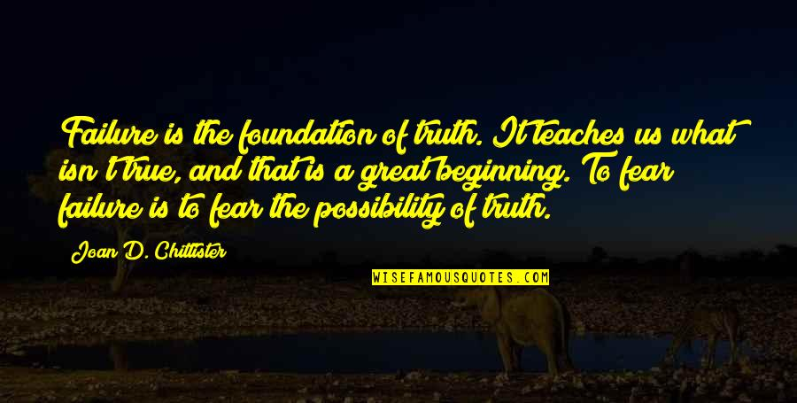 Fear Of The Truth Quotes By Joan D. Chittister: Failure is the foundation of truth. It teaches