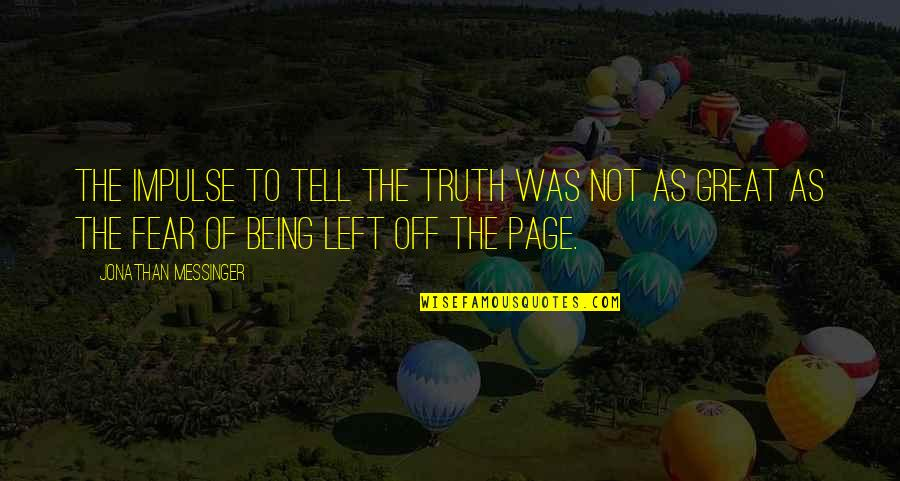 Fear Of The Truth Quotes By Jonathan Messinger: The impulse to tell the truth was not