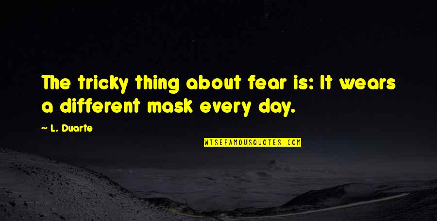 Fear Of The Truth Quotes By L. Duarte: The tricky thing about fear is: It wears