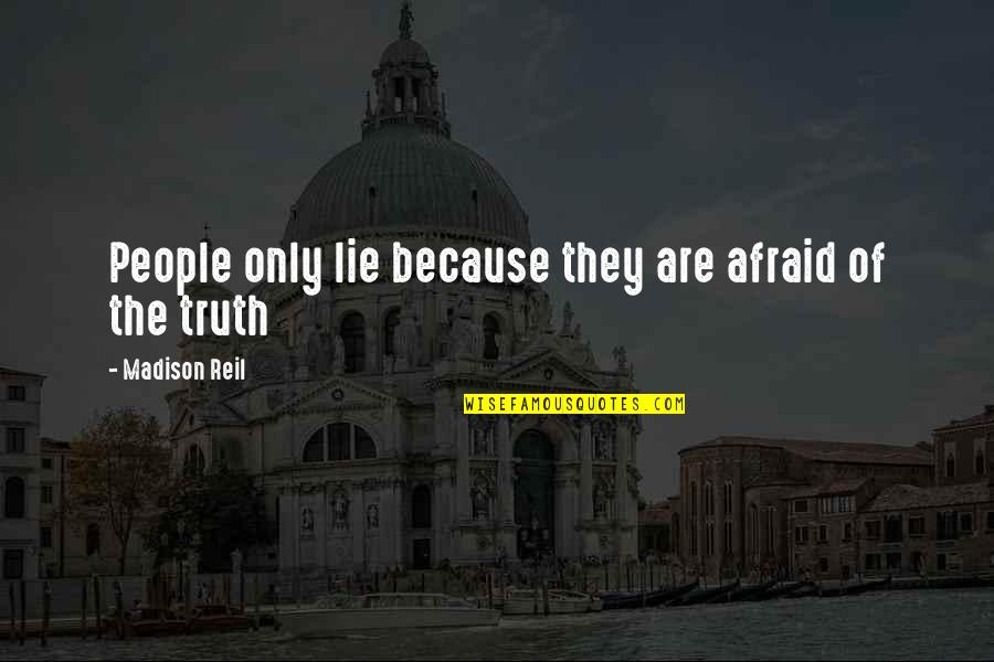 Fear Of The Truth Quotes By Madison Reil: People only lie because they are afraid of