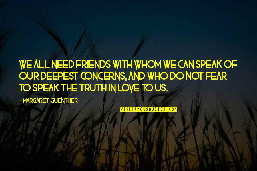 Fear Of The Truth Quotes By Margaret Guenther: We all need friends with whom we can