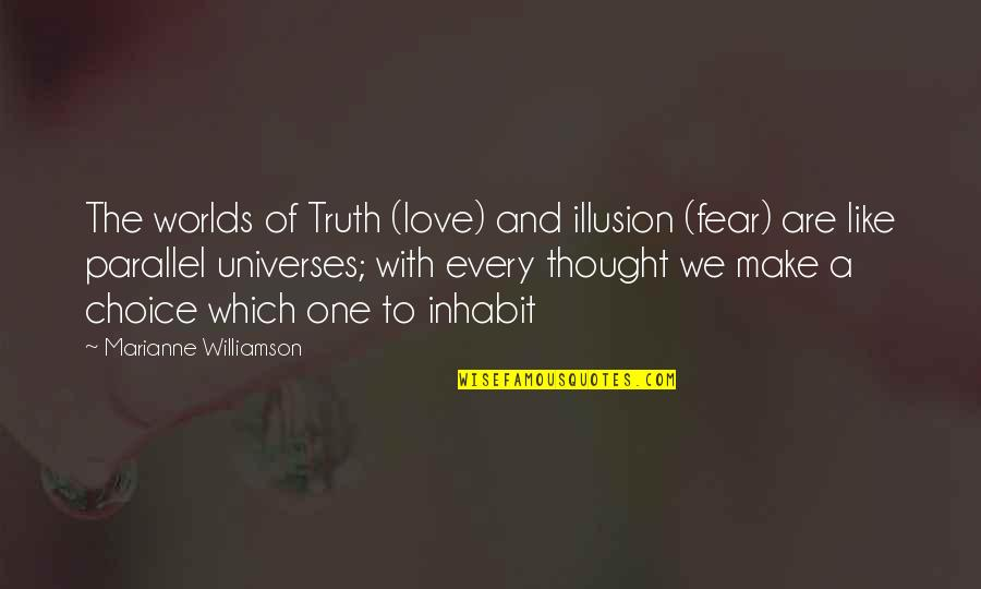 Fear Of The Truth Quotes By Marianne Williamson: The worlds of Truth (love) and illusion (fear)