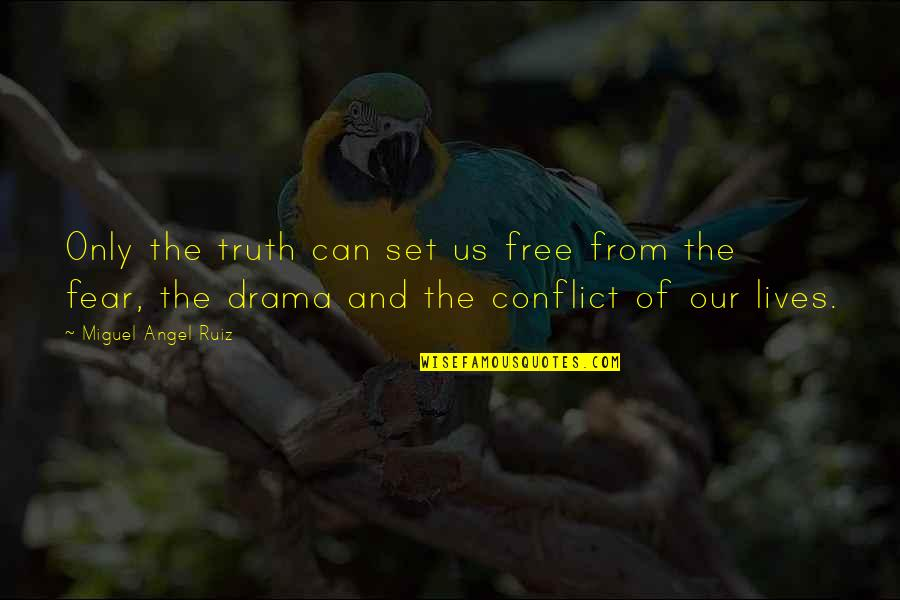 Fear Of The Truth Quotes By Miguel Angel Ruiz: Only the truth can set us free from