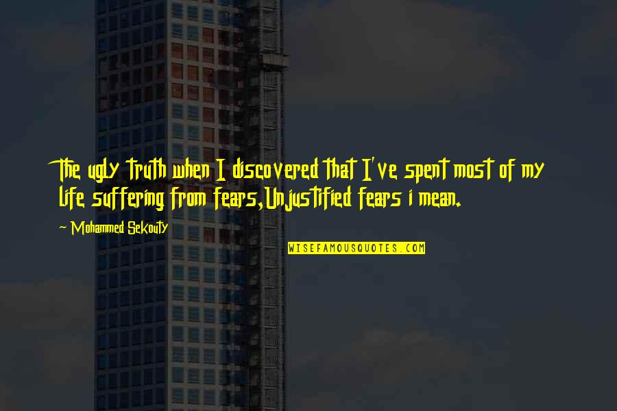 Fear Of The Truth Quotes By Mohammed Sekouty: The ugly truth when I discovered that I've