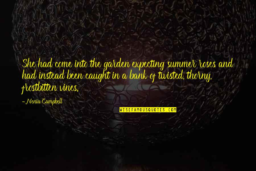 Fear Of The Truth Quotes By Nenia Campbell: She had come into the garden expecting summer