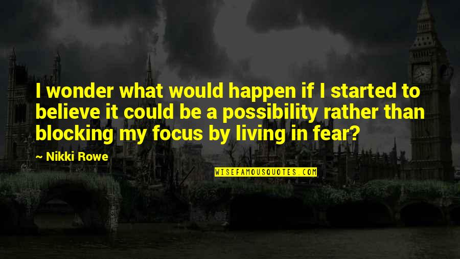 Fear Of The Truth Quotes By Nikki Rowe: I wonder what would happen if I started
