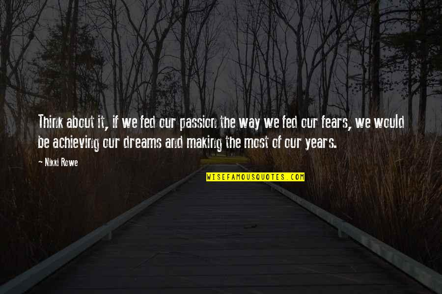 Fear Of The Truth Quotes By Nikki Rowe: Think about it, if we fed our passion