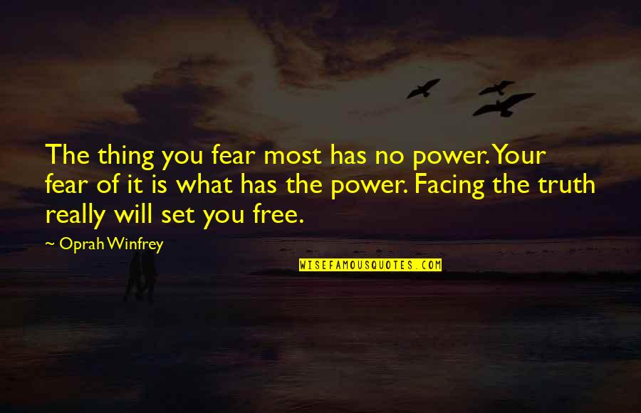 Fear Of The Truth Quotes By Oprah Winfrey: The thing you fear most has no power.