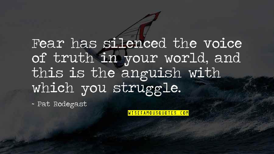Fear Of The Truth Quotes By Pat Rodegast: Fear has silenced the voice of truth in
