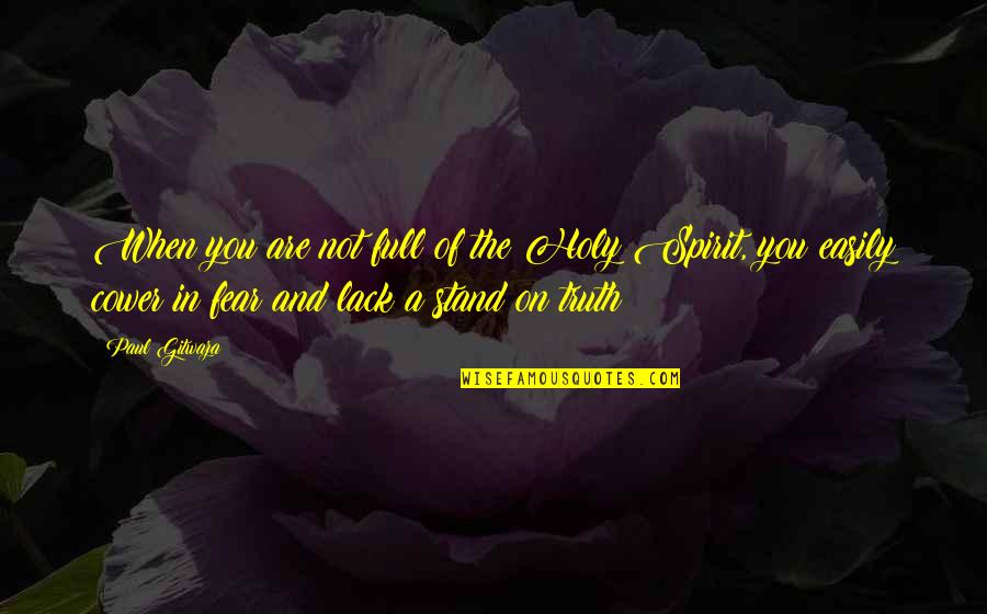 Fear Of The Truth Quotes By Paul Gitwaza: When you are not full of the Holy