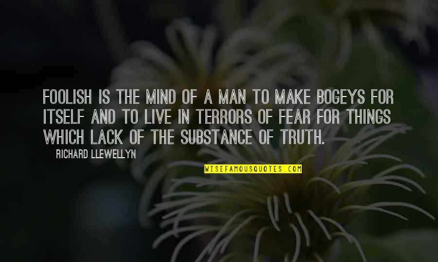 Fear Of The Truth Quotes By Richard Llewellyn: Foolish is the mind of a man to