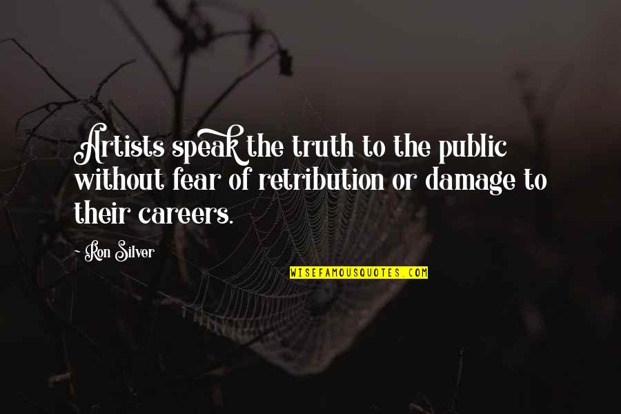 Fear Of The Truth Quotes By Ron Silver: Artists speak the truth to the public without