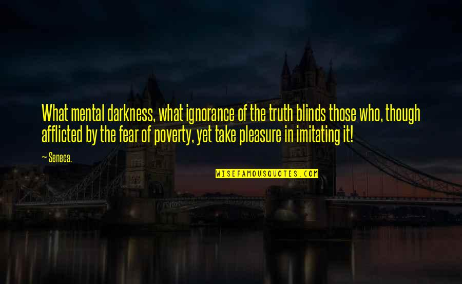 Fear Of The Truth Quotes By Seneca.: What mental darkness, what ignorance of the truth