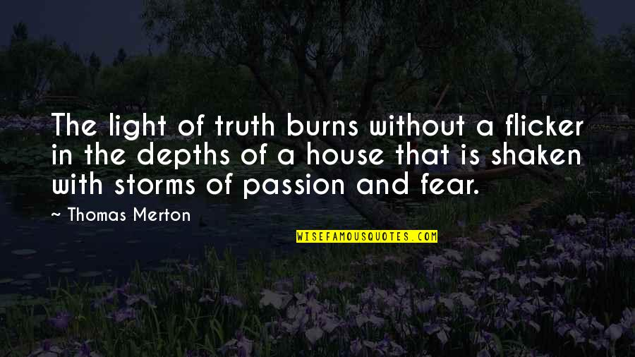 Fear Of The Truth Quotes By Thomas Merton: The light of truth burns without a flicker