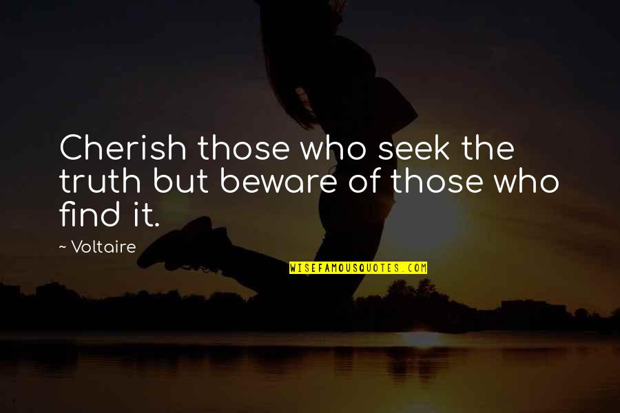 Fear Of The Truth Quotes By Voltaire: Cherish those who seek the truth but beware