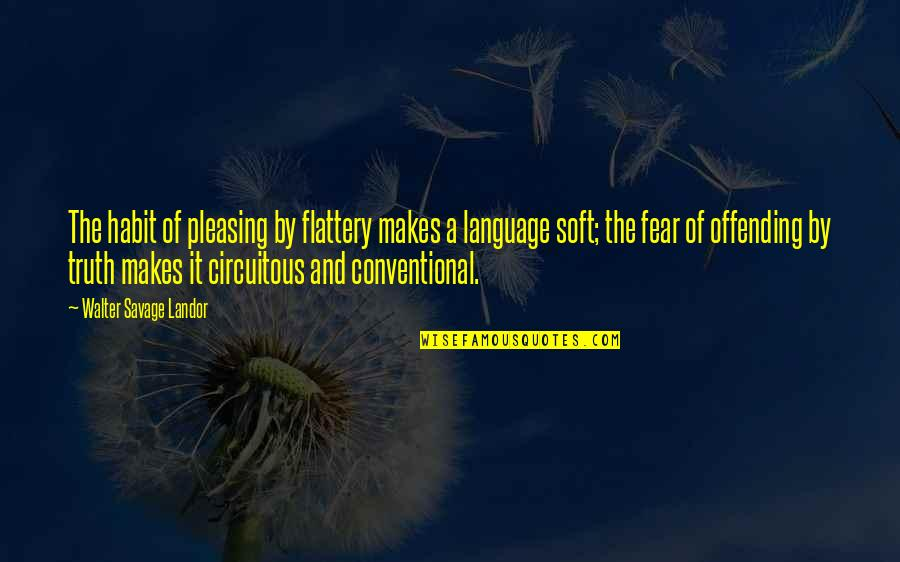 Fear Of The Truth Quotes By Walter Savage Landor: The habit of pleasing by flattery makes a