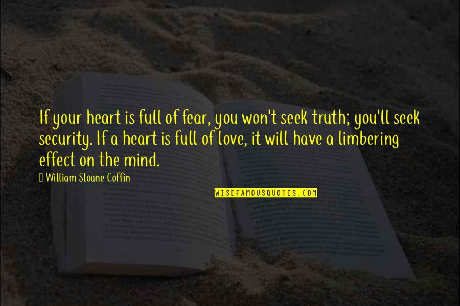 Fear Of The Truth Quotes By William Sloane Coffin: If your heart is full of fear, you