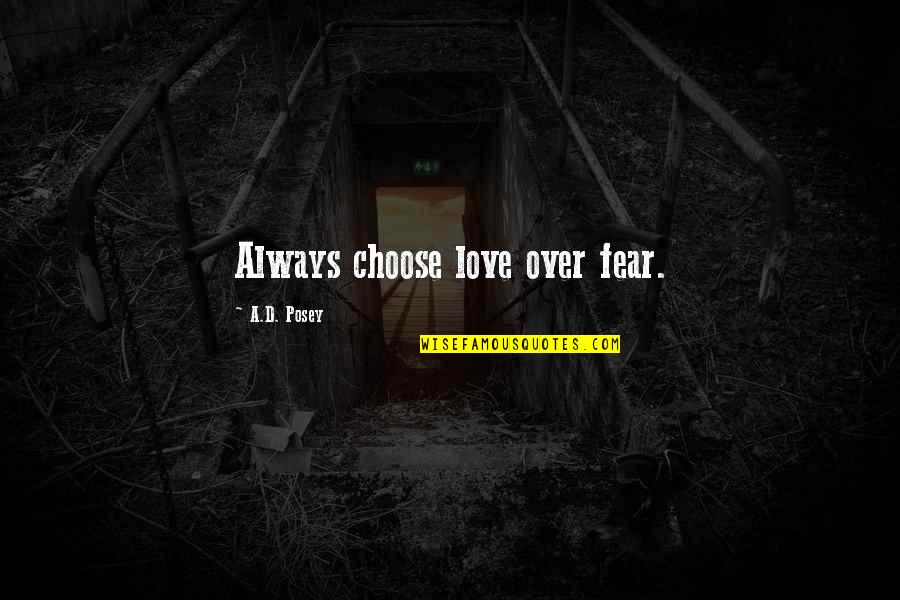 Fear Over Love Quotes By A.D. Posey: Always choose love over fear.