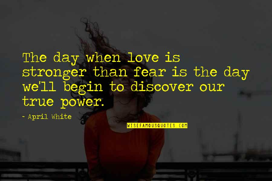 Fear Over Love Quotes By April White: The day when love is stronger than fear
