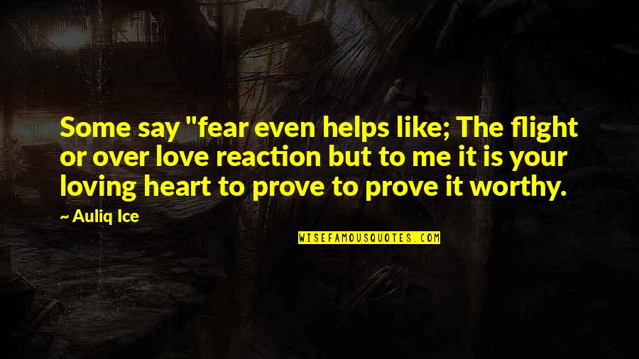 """Fear Over Love Quotes By Auliq Ice: Some say """"fear even helps like; The flight"""