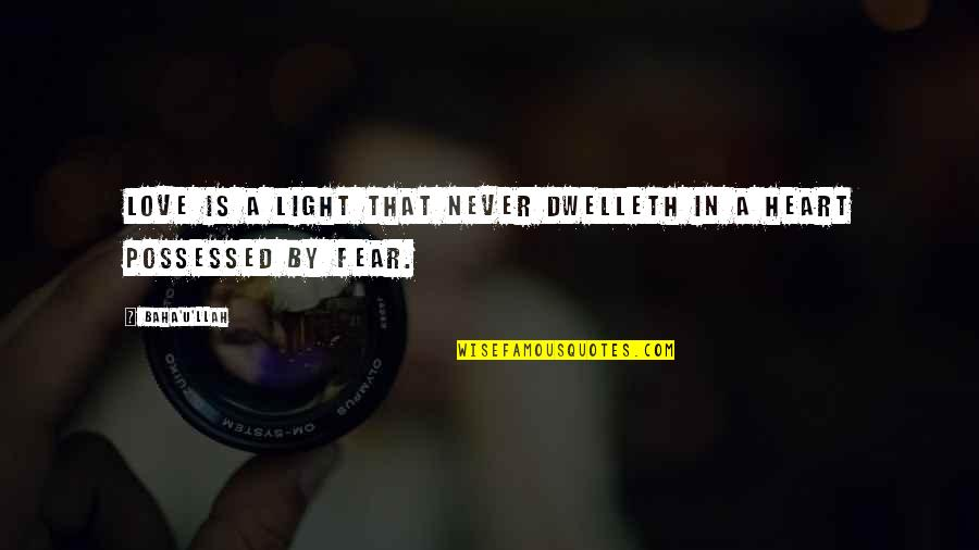 Fear Over Love Quotes By Baha'u'llah: Love is a light that never dwelleth in