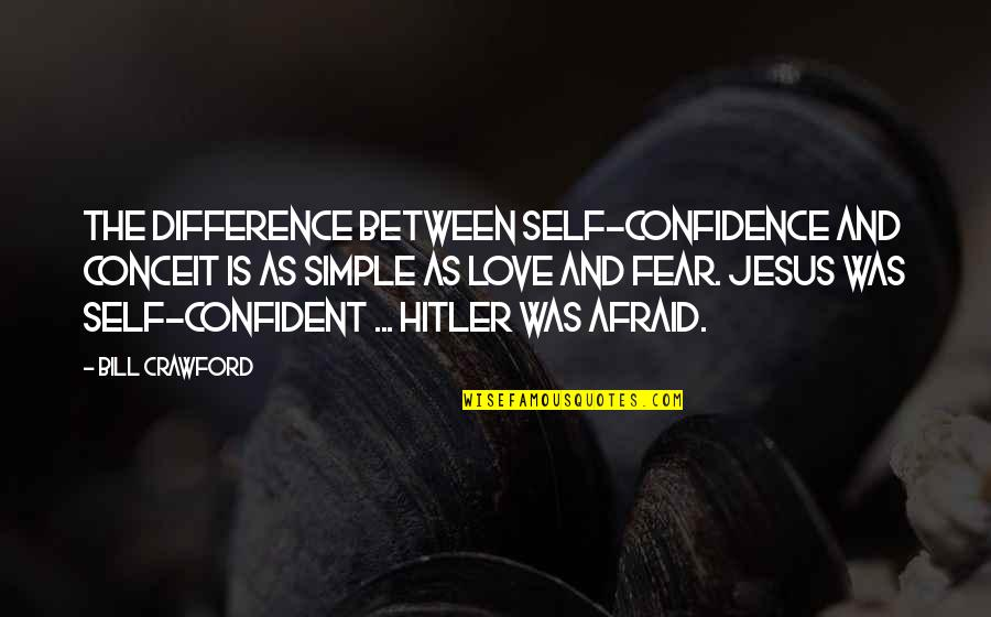 Fear Over Love Quotes By Bill Crawford: The difference between self-confidence and conceit is as