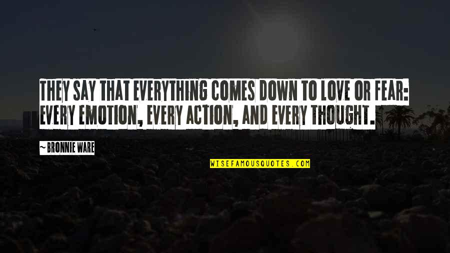 Fear Over Love Quotes By Bronnie Ware: They say that everything comes down to love