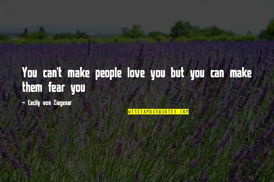 Fear Over Love Quotes By Cecily Von Ziegesar: You can't make people love you but you