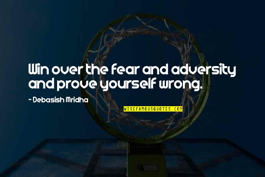 Fear Over Love Quotes By Debasish Mridha: Win over the fear and adversity and prove