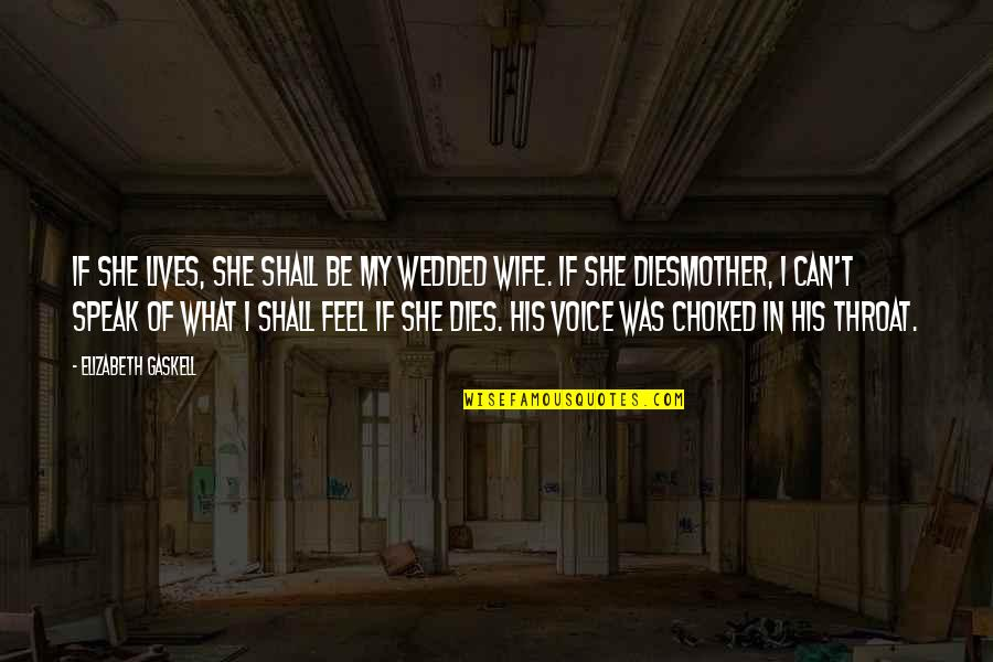 Fear Over Love Quotes By Elizabeth Gaskell: If she lives, she shall be my wedded