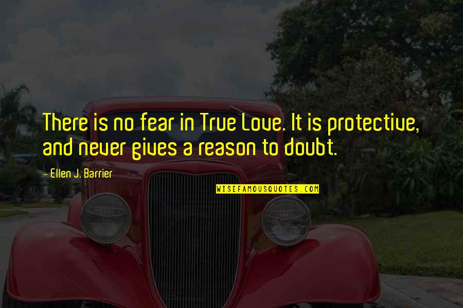 Fear Over Love Quotes By Ellen J. Barrier: There is no fear in True Love. It