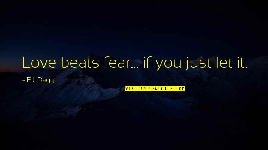 Fear Over Love Quotes By F.J. Dagg: Love beats fear... if you just let it.