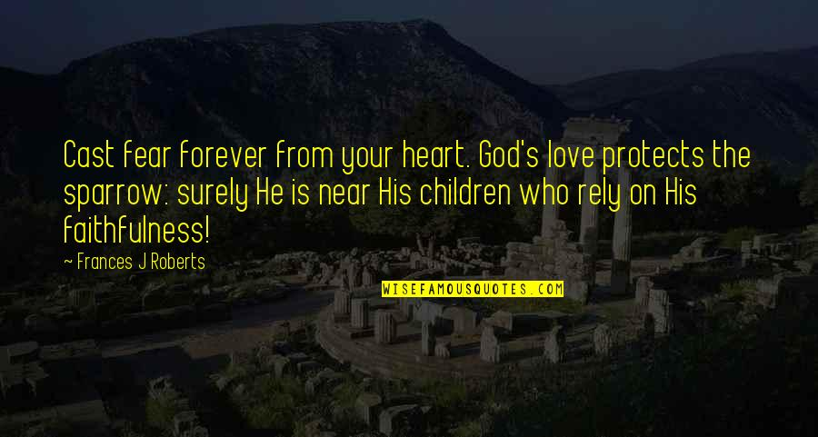 Fear Over Love Quotes By Frances J Roberts: Cast fear forever from your heart. God's love