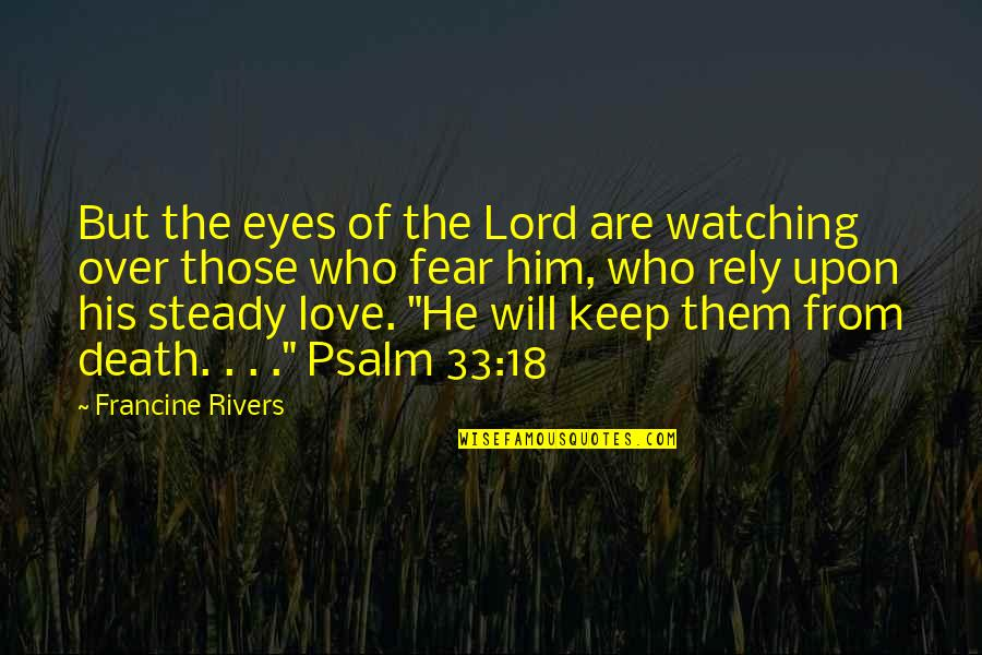 Fear Over Love Quotes By Francine Rivers: But the eyes of the Lord are watching