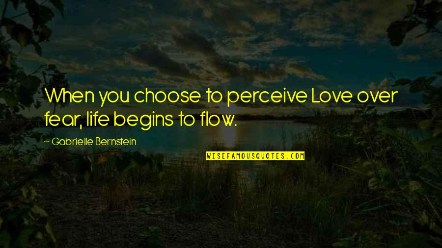 Fear Over Love Quotes By Gabrielle Bernstein: When you choose to perceive Love over fear,
