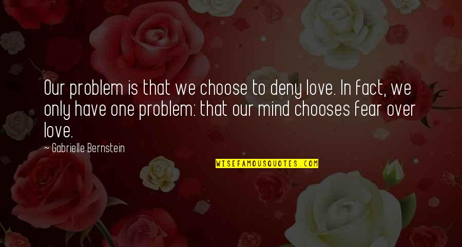 Fear Over Love Quotes By Gabrielle Bernstein: Our problem is that we choose to deny
